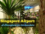 Singapore Airport: A Disneyland For Backpackers