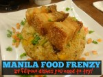 Manila Food Frenzy: 29 Filipino dishes you need to try!