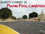(Almost) Scammed In Phnom Penh, Cambodia