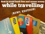 How To Avoid Bank Fees And Access Money While Travelling (Kiwi Edition)