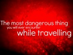 The Most Dangerous Thing You Will Ever Encounter While Travelling