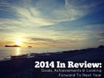 2014 In Review: Goals, Achievements And Looking Forward To Next Year