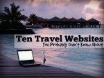 Ten Awesome Travel Websites You Probably Didn't Know About