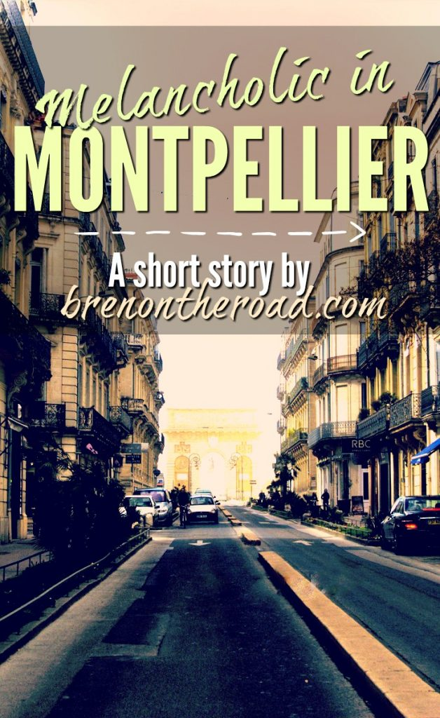 A short story by Bren On The Road. Melancholic in Montpellier is a reminder that it's not always the place, but the people, that make the road such a magical place to be.