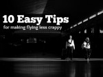 Ten Easy Tips For Making Flying Less Crappy