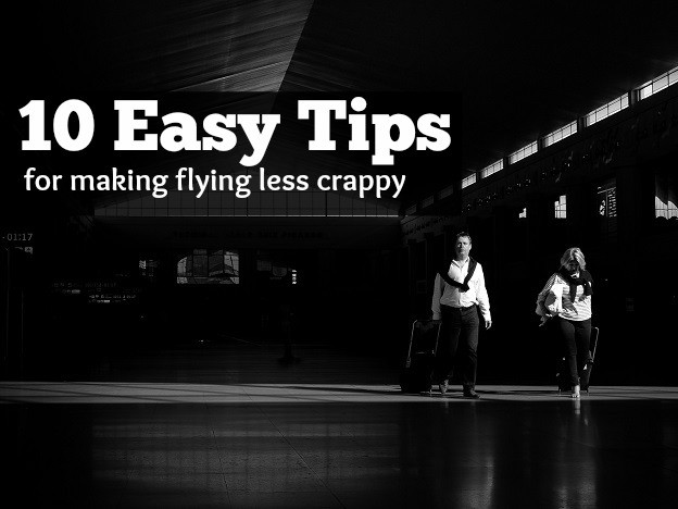 Ten easy tips for making your next flight suck less than usual.