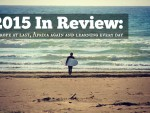2015 In Review: Europe At Last, Africa Again & Learning Every Day