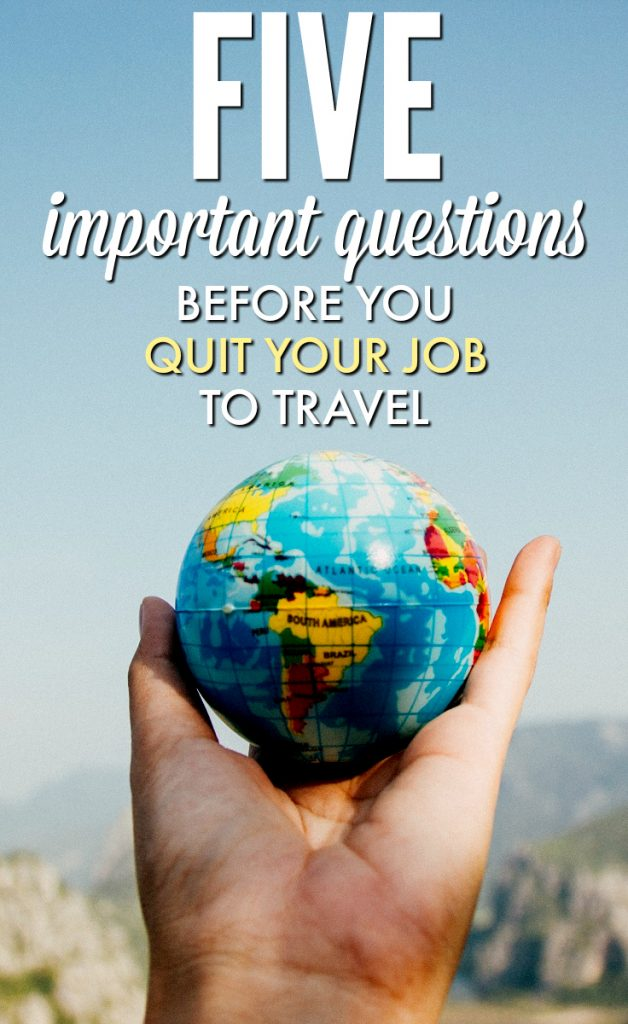 Sounds like a dream: Quit your job, travel the world. But sometimes it's not everything you thought it would be. And let's be honest - you're not really that sure about it, are you? These are the five questions you're missing.