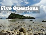 Five Questions Before You Quit Your Job To Travel