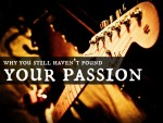 Why You Still Haven't Found Your Passion