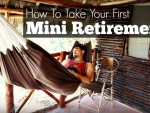 How To Take Your First Mini Retirement