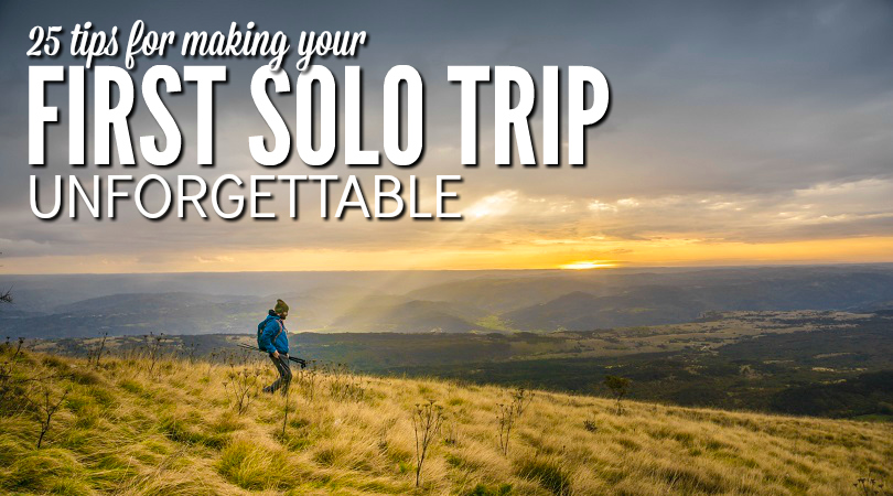 25 Tips For Making Your First Solo Trip Unforgettable